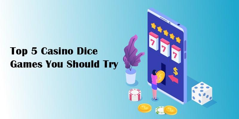 Top 5 Casino Dice Games