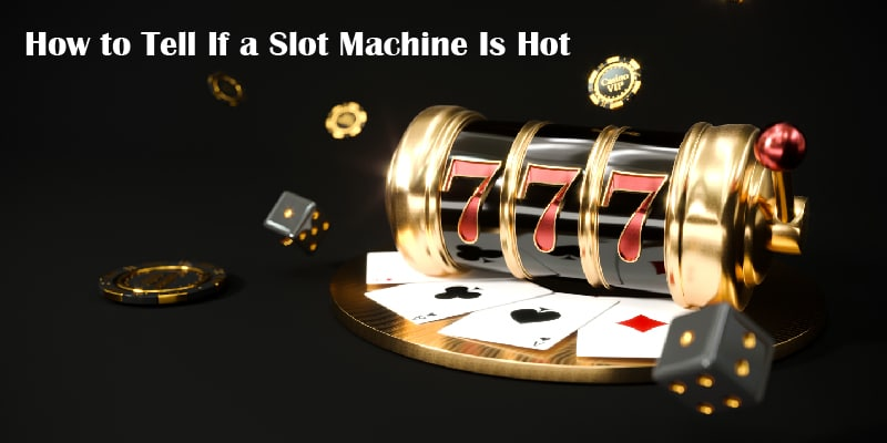 how to tell if a slot machine is hot 2021